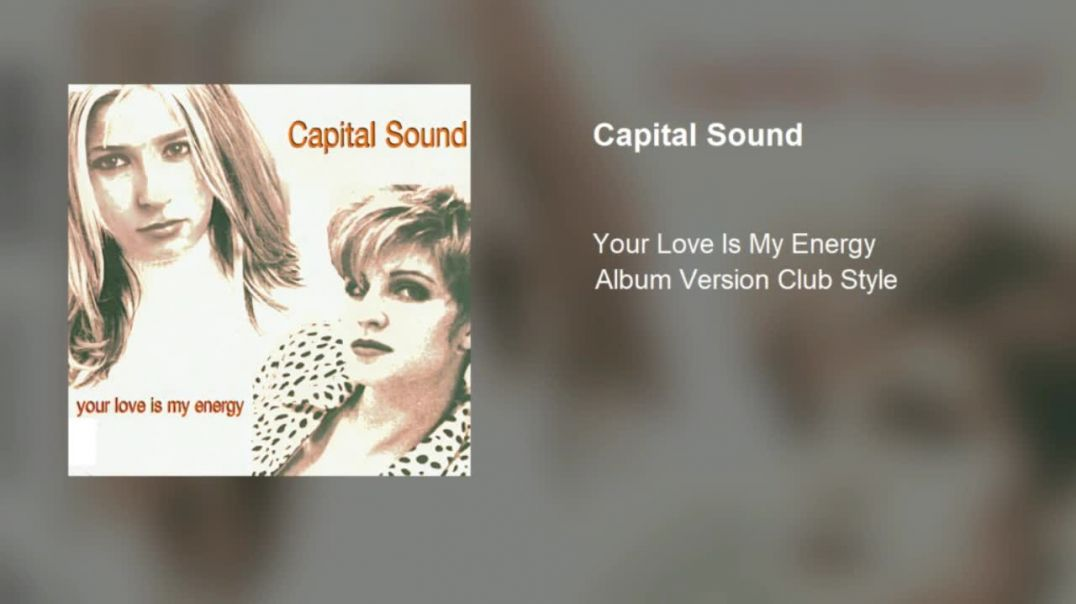 Capital Sound - Your Love Is My Energy (Album Version Club Style)