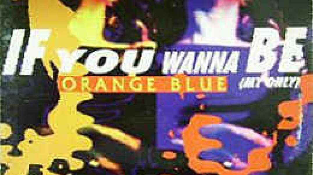 Orange Blue - If You Wanna Be (Ecu Dance Mix)