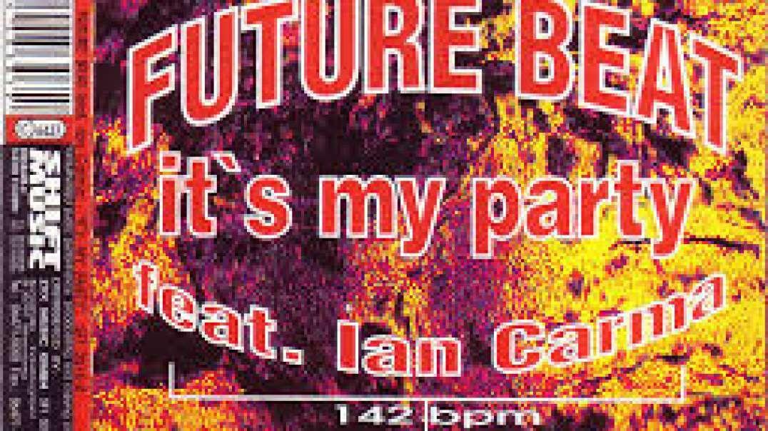 Future Beat ft Ian Carma – It's My Party (Club Mix )