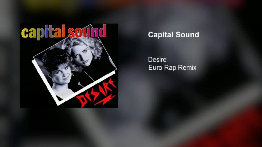 Capital Sound - Desire (Euro Rap Remix)