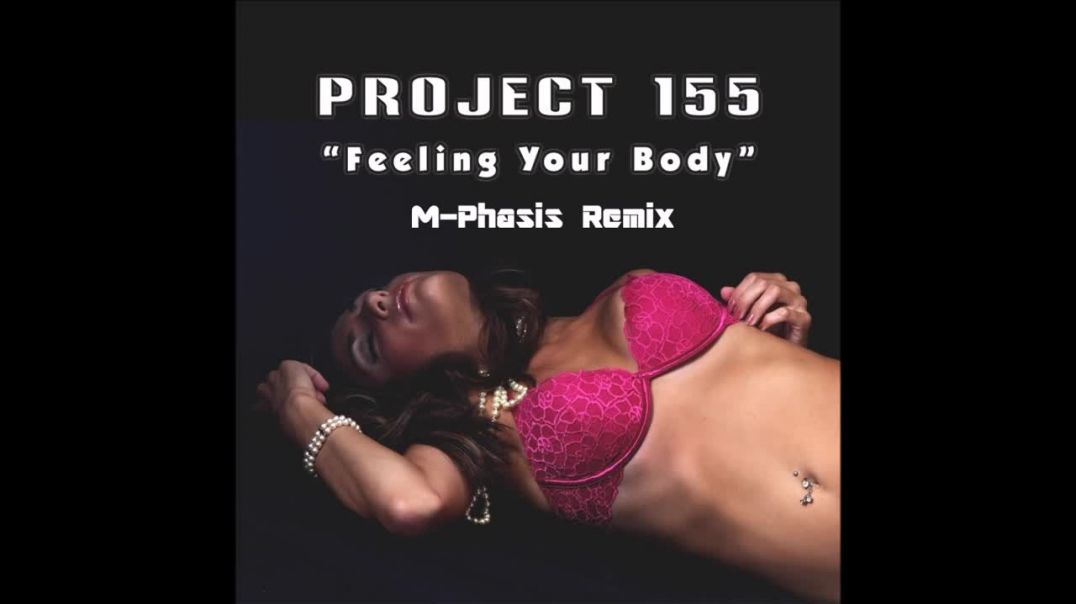 Project 155 - Feeling Your Body (M-Phasis Remix)