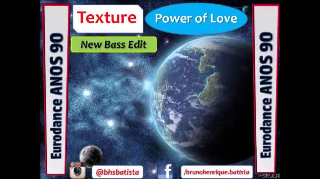 Texture - Power of Love (New Bass Edit)