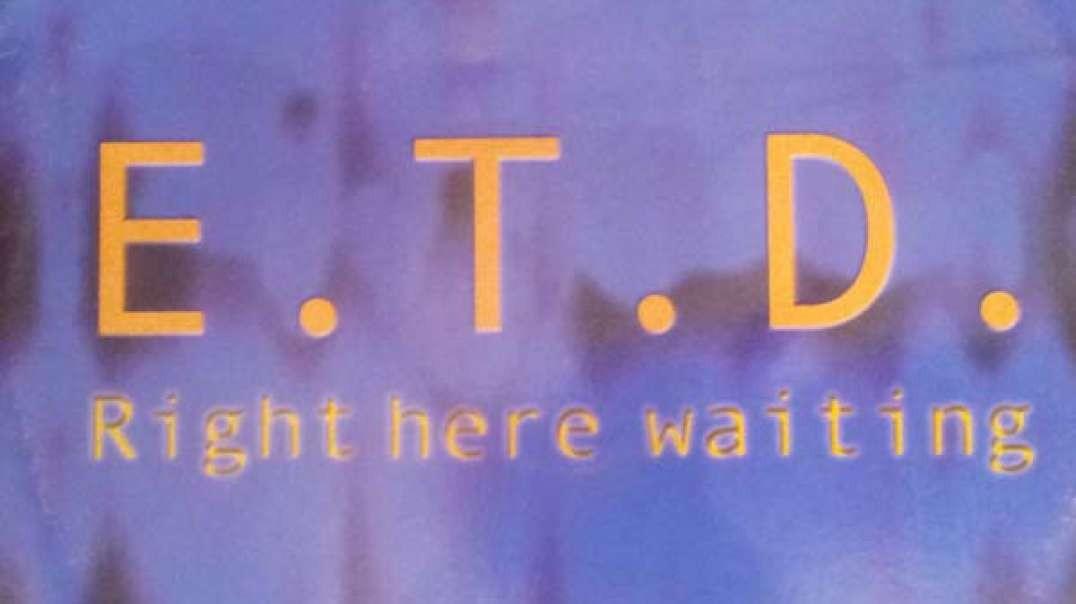 E.T.D. - Right Here Waiting (Club Radio Cut)