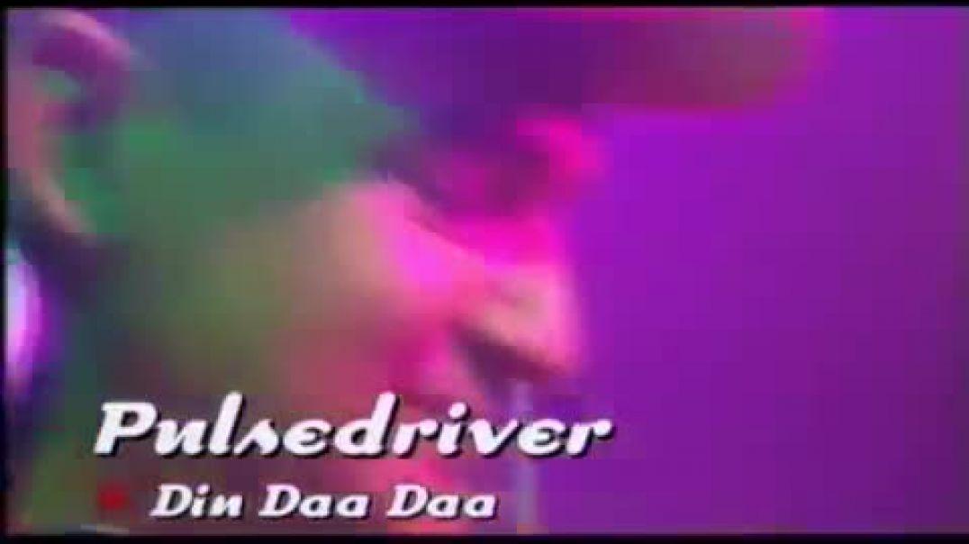 Pulsedriver -  Din Daa Daa ( viva tv )