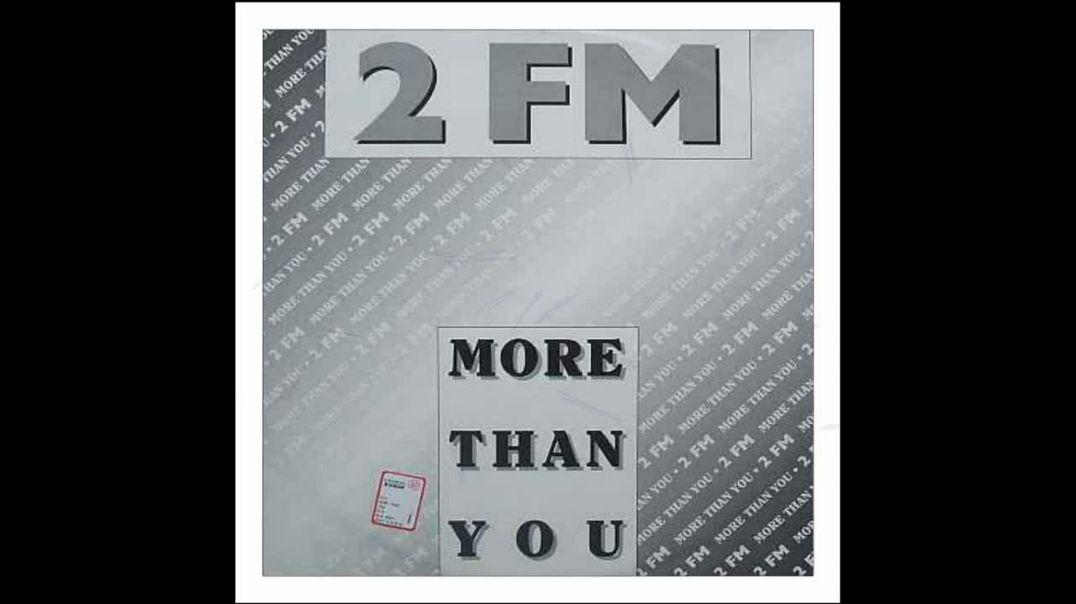 2-FM - More Than You (High Prf Mix)