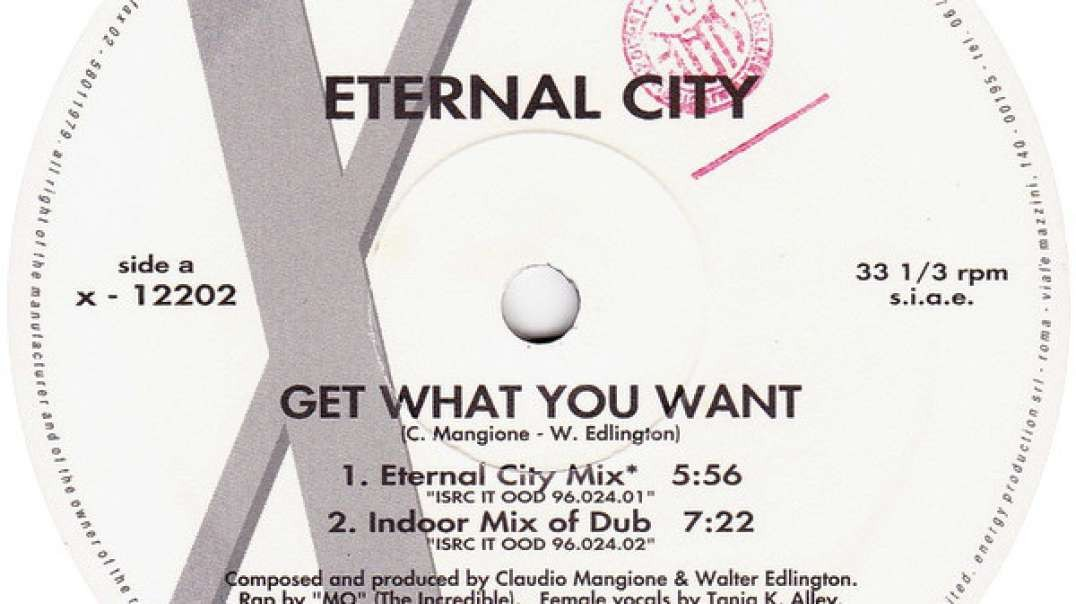 Eternal City - Get What You Want (Indoor Mix)
